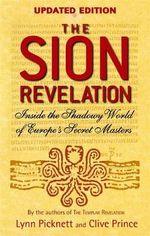 The Sion Revelation : Inside the Shadowy World of Europe's Secret Masters - Lynn Picknett