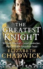 Greatest Knight : The Story of William Marshal - Elizabeth Chadwick
