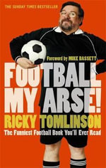 Football My Arse! : The Funniest Football Book You'll Ever Read - Ricky Tomlinson