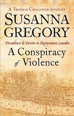 A Conspiracy of Violence : Chaloner's First Exploit in Restoration London - Susanna Gregory