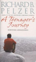 A Teenager's Journey : Surviving Adolescence - Richard B Pelzer
