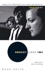 Nobody Likes You : Inside the Turbulent Life, Times and Music of