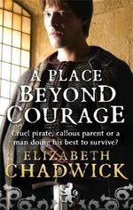 A Place Beyond Courage : Sometimes One Impossible Gamble Can Bring You To..... - Elizabeth Chadwick