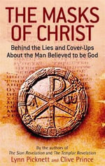 The Masks of Christ : Behind the Lies and Cover-ups About the Man Believed to be God - Lynn Picknett