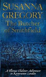 The Butcher of Smithfield : Chaloner's Third Exploit in Restoration London - Susanna Gregory
