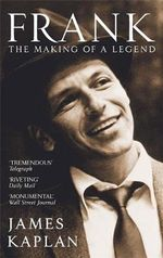 Frank : The Making of a Legend - James Kaplan