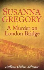 A Murder on London Bridge : Chaloner's Fifth Exploit in Restoration London - Susanna Gregory