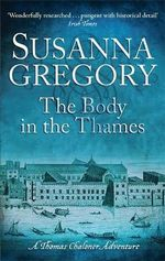 The Body in the Thames : Chaloner's Sixth Exploit in Restoration London - Susanna Gregory