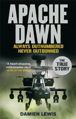 Apache Dawn : Always Outnumbered Never Outgunned - Damien Lewis
