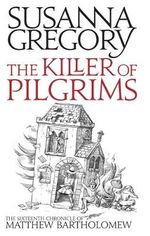 The Killer of Pilgrims : The Sixteenth Chronicle of Matthew Bartholomew - Susanna Gregory