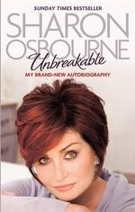Unbreakable : My New Autobiography - Sharon Osbourne