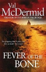 Fever of the Bone : Tony Hill / Carol Jordan Series : Book 6 - Val McDermid