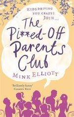 The Pissed Off Parents Club : For the Pi**ed And Very Pissed-Off Parents Of Teens - Mink Elliott
