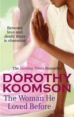 The Woman He Loved Before : Between Love And Death There Is Obsession - Dorothy Koomson