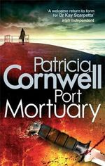 Port Mortuary : Kay Scarpetta Series : Book 18 - Patricia Cornwell