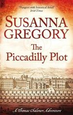 The Piccadilly Plot : Chaloner's Seventh Exploit in Restoration London - Susanna Gregory