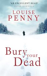 Bury Your Dead : Chief Inspector Armand Gamache Ser. - Louise Penny