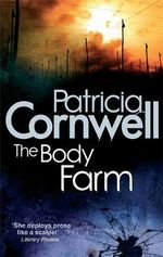 The Body Farm : Kay Scarpetta Series : Book 5 - Patricia Cornwell