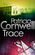 Trace : Kay Scarpetta Series : Book 13 - Patricia Cornwell