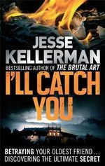 I'll Catch You : Betraying Your Oldest Friend ... Discovering The Ultimate Secret - Jesse Kellerman