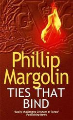 Ties That Bind - Phillip Margolin