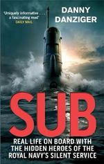 Sub : Real Life on Board with the Hidden Heroes of the Royal Navy's Silent Service - Danny Danziger