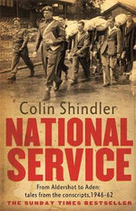 National Service : from Aldershot to Aden: Tales from the Conscripts, 1946-62 - Colin Shindler