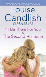I'll be There For You and The Second Husband : Two Books In One Volume - Louise Candlish
