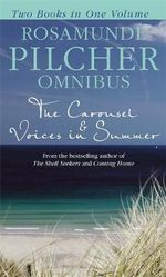 The Carousel and Voices in Summer : Two Books In One Volume - Rosamunde Pilcher