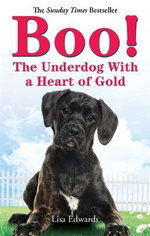 Boo! : The Underdog With a Heart of Gold - Lisa Edwards