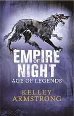 Empire of Night : Age of Legends : Book 2 - Kelley Armstrong