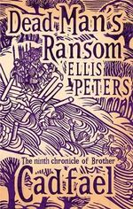 Dead Man's Ransom : Cadfael Chronicles - Ellis Peters