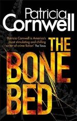 The Bone Bed : Kay Scarpetta Series : Book 4 - Patricia Cornwell