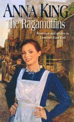 The Ragamuffins : Romance and rivalry in London's East End - Anna King