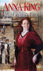Maybe This Time : A tale of frustrated love, passion and anger - Anna King