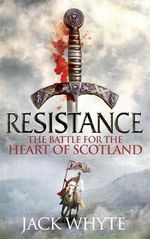 Resistance : The Bravehearts Chronicles - Jack Whyte