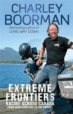 Extreme Frontiers : Racing Across Canada from Newfoundland to the Rockies - Charley Boorman