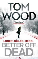 Better off Dead : Victor the Assassin - Tom Wood