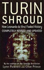Turin Shroud : How Leonardo Da Vinci Fooled History - Clive Prince