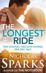 The Longest Ride : Two Couples, Two  Love Stories, One Epic Tale. - Nicholas Sparks