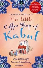 The Little Coffee Shop of Kabul - Deborah Rodriguez