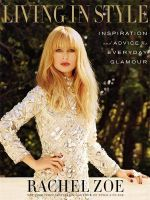 Living In Style : Advice and Inspiration for Everyday Glamour - Rachel Zoe