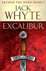Excalibur : Legends of Camelot 1: Arthur the Hero - Jack Whyte