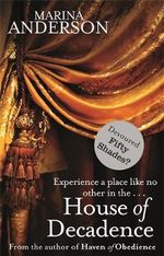 House of Decadence : Experience a place like no other in the ... - Marina Anderson
