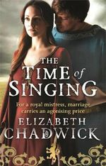 The Time of Singing - Elizabeth Chadwick