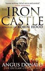 The Iron Castle : Outlaw Chronicles - Angus Donald