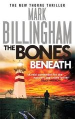 The Bones Beneath : Tom Thorne Novels - Mark Billingham