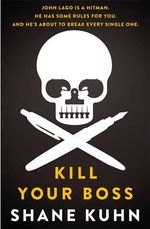 Kill Your Boss : The Intern's Handbook - Shane Kuhn