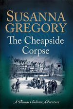 The Cheapside Corpse : Adventures of Thomas Cha - Susanna Gregory