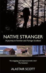 Native Stranger : A Journey in Familiar and Foreign Scotland - Alastair Scott